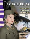 Texas En El Siglo Xx: Construyendo Industria Y Comunidad (texas In The 20th Century: Build