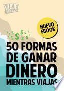 50 Formas De Ganar Dinero Mientras Viajas