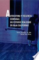 Autoestima Y Violencia Conyugal: Un Estudio Realizado En Baja California