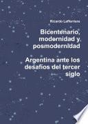 Bicentenario, Modernidad Y Posmodernidad. Argentina Ante Los Desafíos Del Tercer Siglo