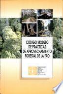 Código Modelo De Prácticas De Aprovechamiento Forestal De La Fao