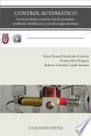 Control Automático: Teoría De Diseño, Construcción De Prototipos, Modelado, Identificación Y Pruebas Experimentales