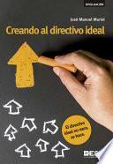 Creando Al Directivo Ideal. El Directivo Ideal No Nace, Se Hace