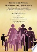 Derecho De Familia: Nuevos Retos Y Realidades. Estudios Jurídicos De Aproximación Del Derecho Latinoamericano Y Europeo
