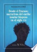 Desde El Fracaso: Narrativas Del Caribe Insular Hispano En El Siglo Xxi