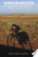 Diario En Bicicleta (desde Sevilla Hasta Santiago Por La Vía De La Plata)