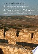 El Conjunto Fortificado De Santa Cruz En Valmadrid