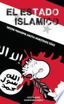 El Estado Islámico. Desde Mahoma Hasta Nuestros Días