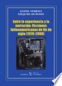 Entre La Experiencia Y La Narración: Ficciones Latinoamericanas De Fin De Siglo (1970 2000)