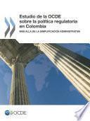 Estudio De La Ocde Sobre La Política Regulatoria En Colombia Más Allá De La Simplificación Administrativa