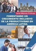libro Fomentando Un Crecimiento Inclusivo De La Productividad En América Latina