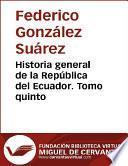 libro Historia General De La República Del Ecuador. Tomo Quinto