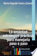 La Ansiedad: Estrategias Prácticas Para Manejarla Paso A Paso