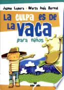 La Culpa Es De La Vaca, Para Niños