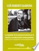 La Dignidad De La Persona Humana En El Derecho Constitucional Contemporáneo. La Construcción De Un Concepto Jurídico A La Luz De La Jurisprudencia Mundial