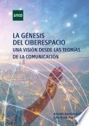 La GÉnesis Del Ciberespacio. Una VisiÓn Desde Las TeorÍas De La ComunicaciÓn