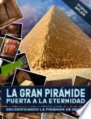 La Gran Pirámide, Puerta A La Eternidad