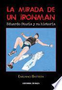 La Mirada De Un Ironman. Eduardo Sturla Y Su Historia