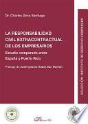 La Responsabilidad Civil Extracontractual De Los Empresarios. Estudio Comparado Entre España Y Puerto Rico