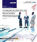 Manual. Comunicación En Las Relaciones Profesionales (uf0520). Certificados De Profesionalidad. Operaciones Auxiliares De Servicios Administrativos Y Generales (adgg0408)