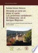 Mirando Al Cielo Sin Dejar El Suelo: Los Jerónimos Cordobeses Del Valparaíso En El Antiguo Régimen.