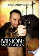 MisiÓn: Salvar A JesÚs