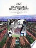 Oaxaca. Tabulados Básicos Ejidales Por Municipio. Programa De Certificación De Derechos Ejidales Y Titulación De Solares Urbanos, Procede. 1992 1997