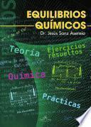QuÍmica. Equilibrios QuÍmicos. TeorÍa, Ejercicios Resueltos Y PrÁcticas.
