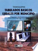 Tamaulipas. Tabulados Básicos Ejidales Por Municipio. Programa De Certificación De Derechos Ejidales Y Titulación De Solares Urbanos, Procede. 1992 1998