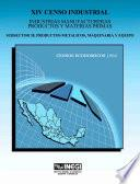 Xiv Censo Industrial. Industrias Manufactureras. Productos Y Materias Primas. Subsector 38. Productos Metálicos, Maquinaria Y Equipo. Censos Económicos 1994