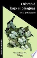 libro Colombia Bajo El Paraguas De La Globalizacion