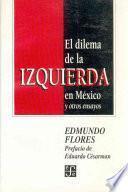 El Dilema De La Izquierda En México Y Otros Ensayos