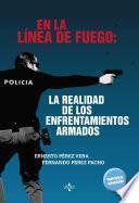 libro En La Línea De Fuego: La Realidad De Los Enfrentamientos Armados