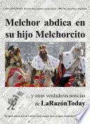 libro Melchor Abdica En Su Hijo Melchorcito