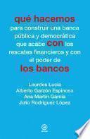 libro Qué Hacemos Con Los Bancos