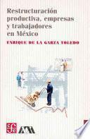 Restructuración Productiva, Empresas Y Trabajadores En México