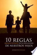 libro 10 Reglas Imprescindibles En La Educación De Nuestros Hijos