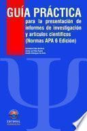 Guía Práctica Para La Presentación De Informes De Investigación Y Artículos Científicos. Edición 2