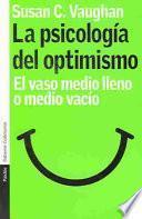 La Psicologia Del Optimismo/ Understanding The Psychological Roots Of Optimism