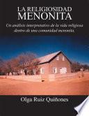 La Religiosidad Menonita. Un Análisis Interpretativo De La Vida Religiosa Dentro De Una Comunidad Menonita.