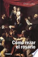 Cómo Rezar El Rosario