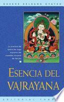Esencia Del Vajrayana (essence Of Vajrayana): La Practica Del Tantra Del Yoga Supremo Del Mandala Corporal De Heruka