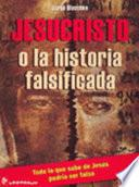 Jesucristo O La Historia Falsificada/jesus Christ Or The Falsified Story