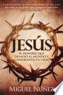 Jesus El Hombre Que Desafio Al Mundo Y Confronta Tu Vida