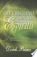 Manual Del Cristiano Lleno Del Espiritu Santo: Fundamentos Biblicos Para La Vida Cristiana = The Spirit Filled Believer S Handbook