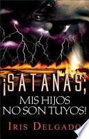 Satanás, Mis Hijos No Son Tuyos