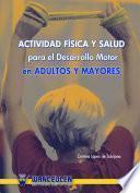 libro Actividad Física Y Salud Para El Desarrollo Motor En Adultos Y Mayores
