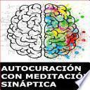 AutocuraciÓn Con MeditaciÓn SinÁptica