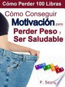 Cómo Conseguir Motivación Para Perder Peso Y Ser Saludable