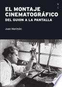 El Montaje Cinematográfico. Del Guion A La Pantalla